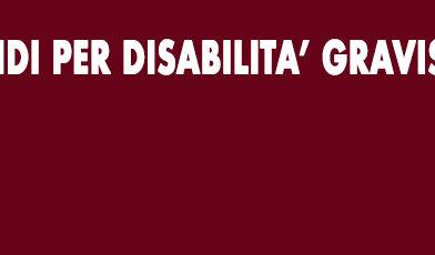 – Fondi per Disabilità Gravissima